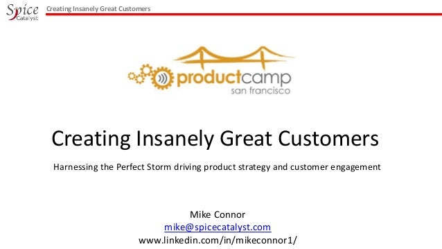 Creating Insanely Great Customers  Creating Insanely Great Customers Harnessing the Perfect Storm driving product strategy...