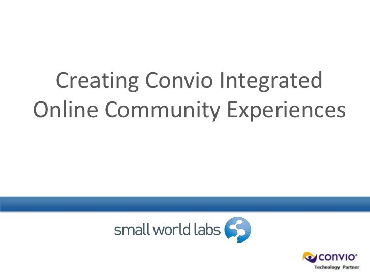 Creating Convio Integrated Online Community Experiences<br />