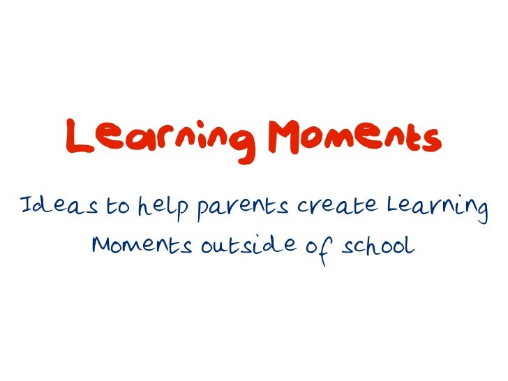 Learning MomentsIdeas to help parents create Learning     Moments outside of school