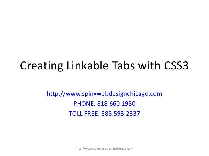 Creating Linkable Tabs with CSS3<br />http://www.spinxwebdesignchicago.com<br />PHONE: 818 660 1980<br />TOLL FREE: 888.59...