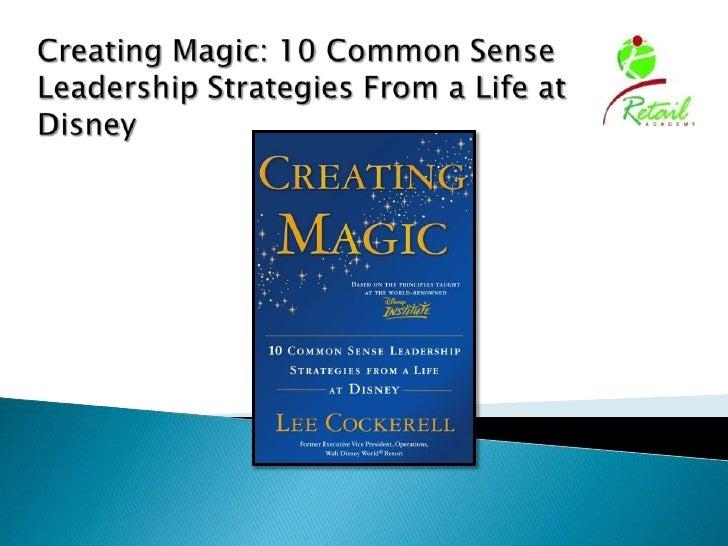 Creating Magic: 10 Common Sense Leadership Strategies From a Life at Disney<br />