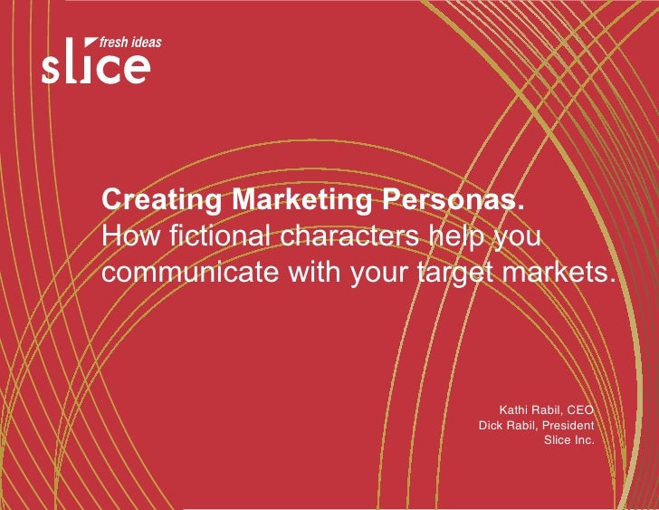 Creating Marketing Personas.How fictional characters help youcommunicate with your target markets.                        ...