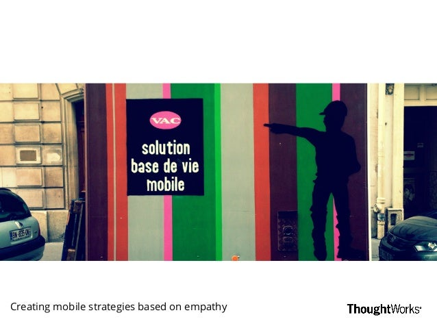 Creating mobile strategies based on empathy Creating mobile strategies based on empathy