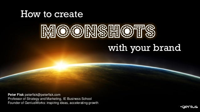 Creating MOONSHOTS with BRANDS by Peter Fisk