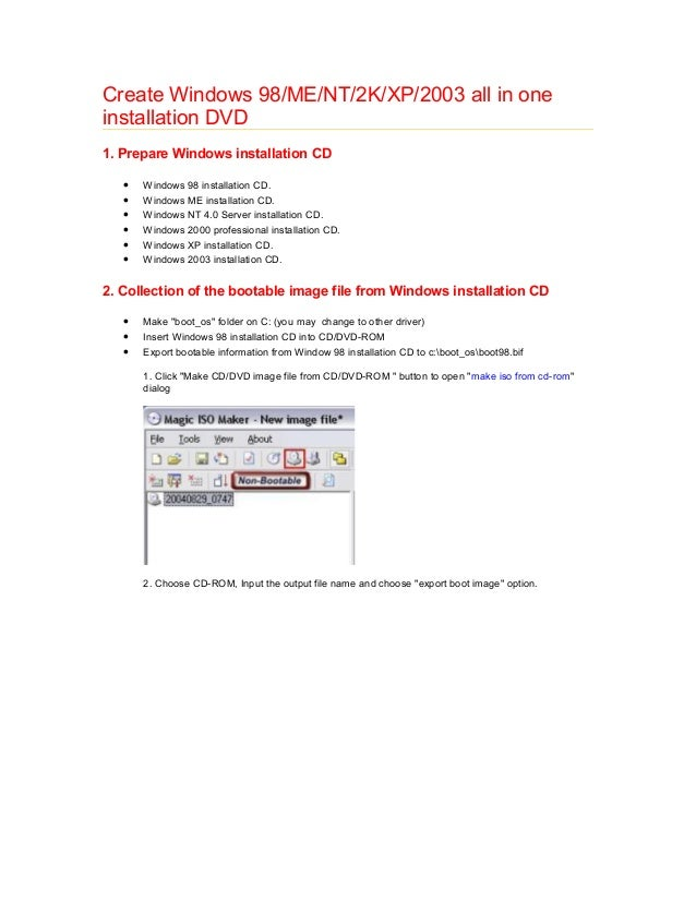 Create Windows 98/ME/NT/2K/XP/2003 all in one installation DVD 1. Prepare Windows installation CD • Windows 98 installatio...