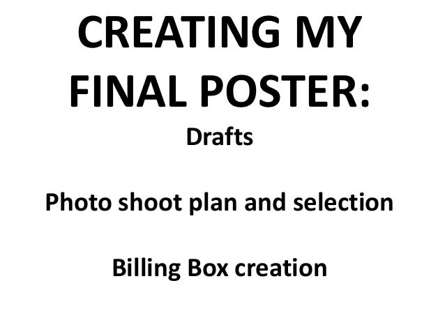 CREATING MY FINAL POSTER:            DraftsPhoto shoot plan and selection     Billing Box creation