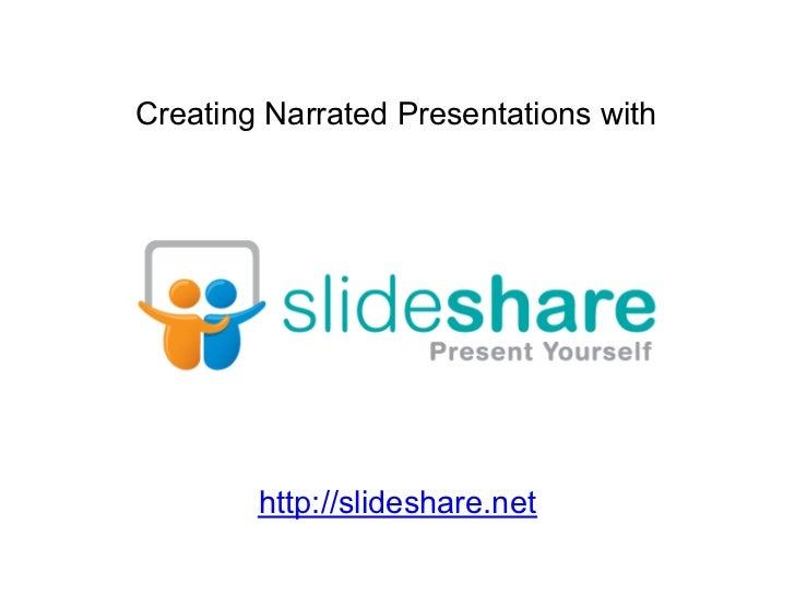 Creating Narrated Presentations with        http://slideshare.net