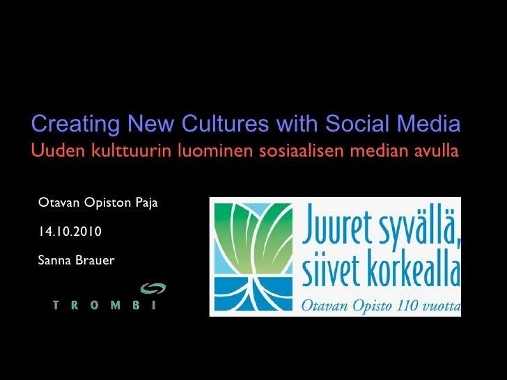 Creating New Cultures with Social Media Uuden kulttuurin luominen sosiaalisen median avulla  Otavan Opiston Paja  14.10.20...