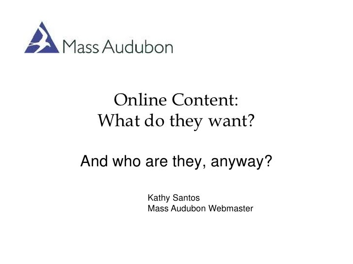 Online Content:What do they want?<br />And who are they, anyway?<br />Kathy Santos<br />Mass Audubon Webmaster<br />