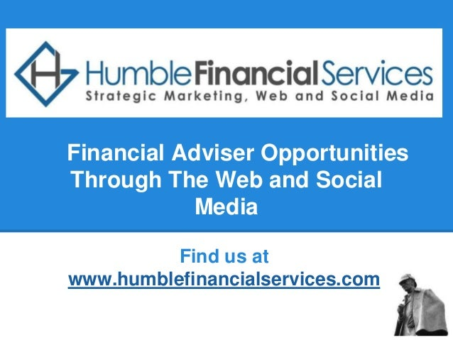 Financial Adviser OpportunitiesThrough The Web and Social           Media          Find us atwww.humblefinancialservices.com
