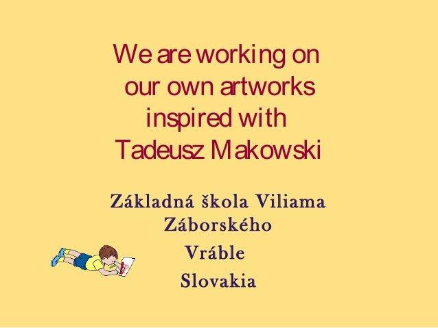 We are working on our own artworks inspired with Tadeusz Makowski Základná škola Viliama Záborského Vráble Slovakia