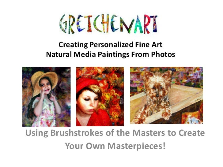 Creating Personalized Fine Art    Natural Media Paintings From PhotosUsing Brushstrokes of the Masters to Create         Y...