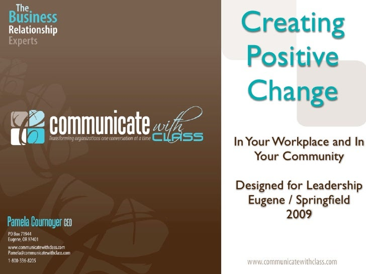 Creating  Positive  Change In Your Workplace and In     Your Community  Designed for Leadership  Eugene / Springfield      ...