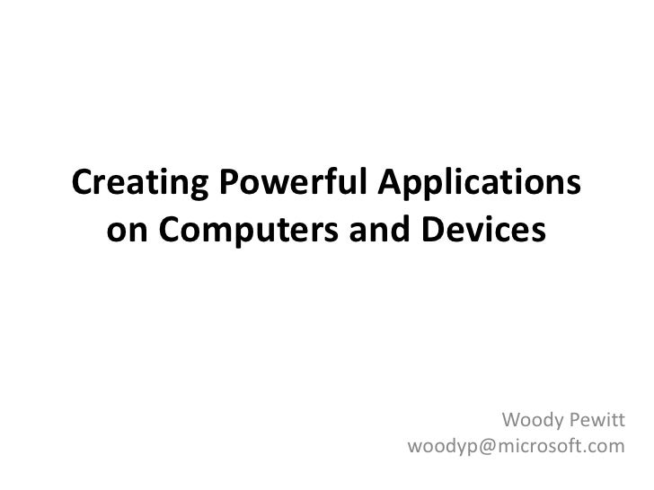 Creating Powerful Applications   on Computers and Devices                              Woody Pewitt                    woo...