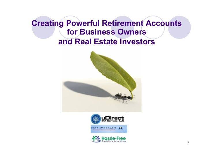 Creating Powerful Retirement Accounts         for Business Owners       and Real Estate Investors                         ...