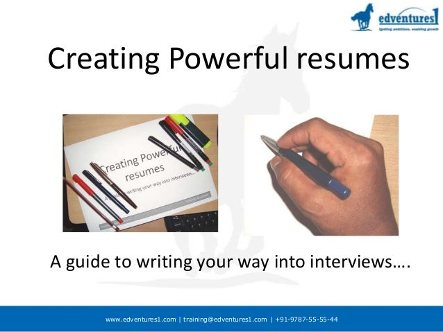www.edventures1.com | training@edventures1.com | +91-9787-55-55-44 Creating Powerful resumes A guide to writing your way i...