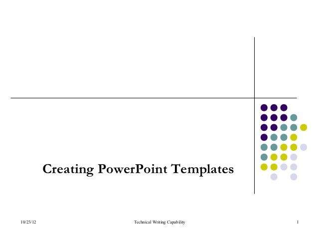 Creating PowerPoint Templates10/23/12                Technical Writing Capability   1
