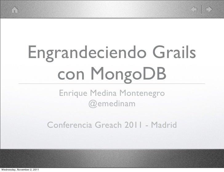 Engrandeciendo Grails                     con MongoDB                                Enrique Medina Montenegro            ...