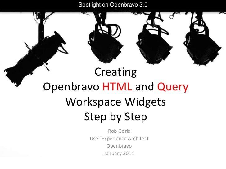 Spotlight on Openbravo 3.0<br />Creating Openbravo HTML and Query Workspace WidgetsStep by Step<br />Rob Goris<br />User E...