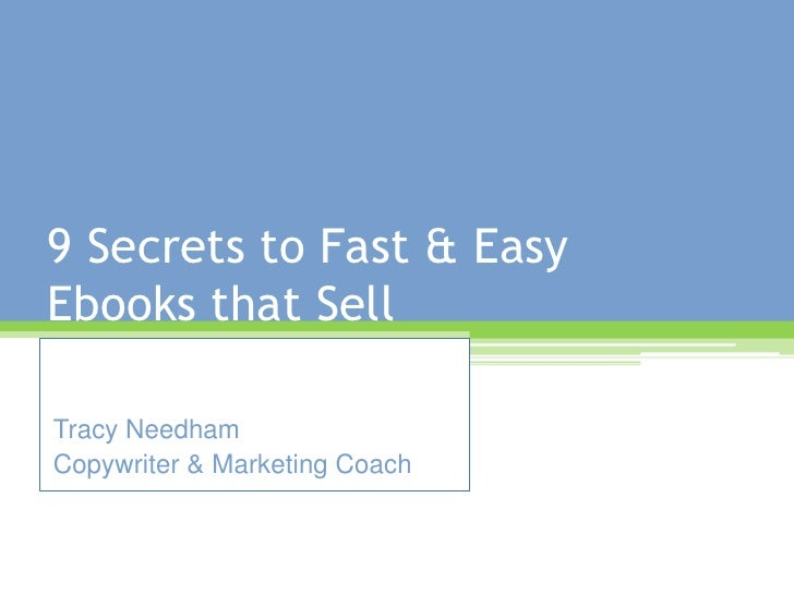9 Secrets to Fast & Easy Ebooks that Sell<br />Tracy Needham<br />Copywriter & Marketing Coach<br />