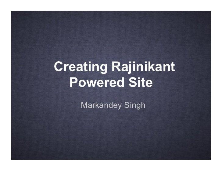 Creating Rajinikant  Powered Site    Markandey Singh