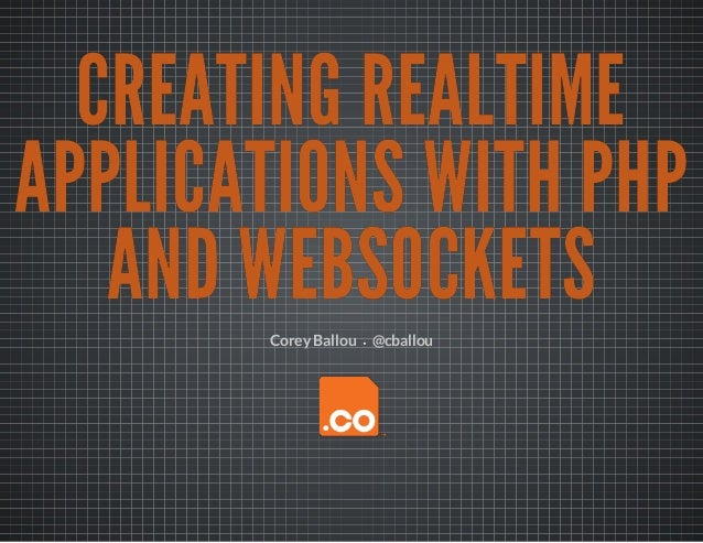 Creating Realtime Applications with PHP and Websockets