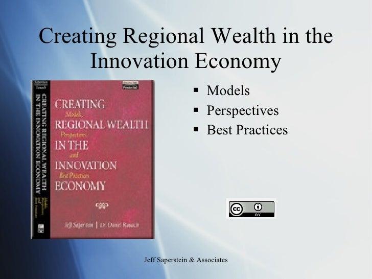 Creating Regional Wealth in the Innovation Economy <ul><li>Models </li></ul><ul><li>Perspectives </li></ul><ul><li>Best Pr...