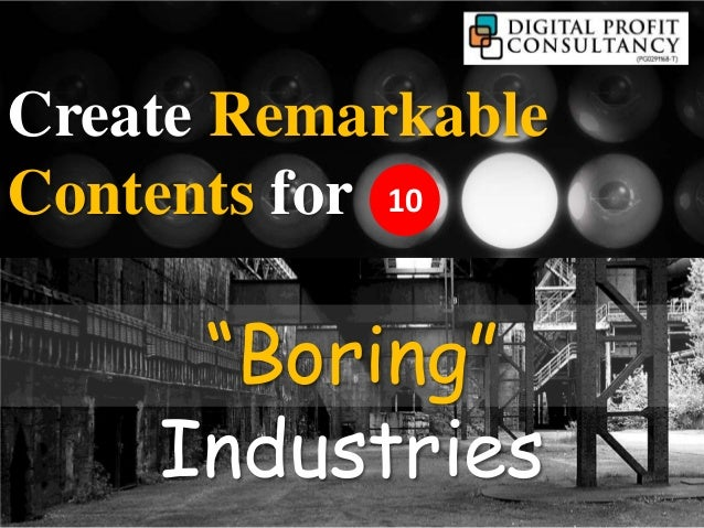 Creating remarkable content for boring industry