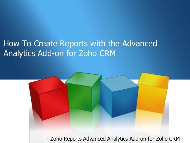 How To Create Reports with the AdvancedAnalytics Add-on for Zoho CRM          - Zoho Reports Advanced Analytics Add-on for...