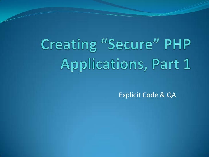 """Creating """"Secure"""" PHP Applications, Part 1, Explicit Code & QA"""