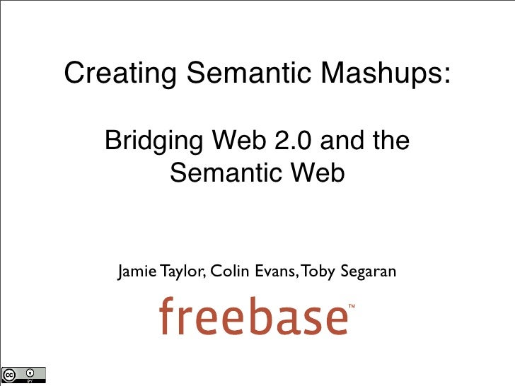 Creating Semantic Mashups:    Bridging Web 2.0 and the        Semantic Web      Jamie Taylor, Colin Evans, Toby Segaran