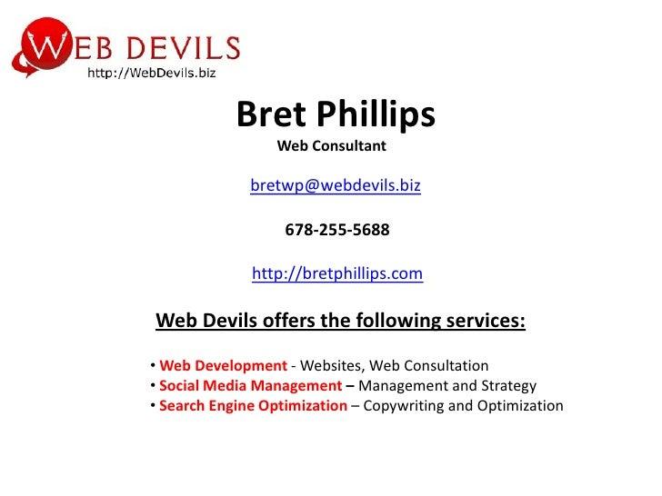 Bret Phillips                   Web Consultant                bretwp@webdevils.biz                     678-255-5688       ...