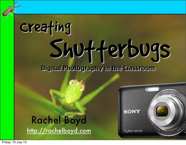 Creating Shutterbugs - Digital Photography in the Classroom - UPDATED July 2012