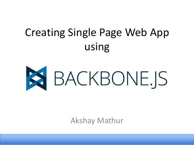 Creating Single Page Web App using  Akshay Mathur