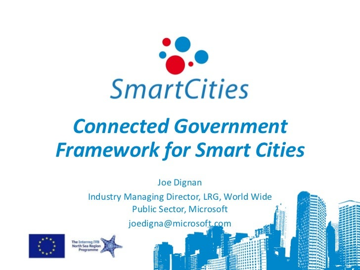 Connected GovernmentFramework for Smart Cities                     Joe Dignan   Industry Managing Director, LRG, World Wid...