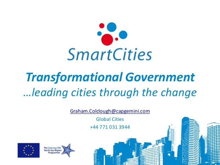 Transformational Government…leading cities through the change         Graham.Colclough@capgemini.com                   Glo...