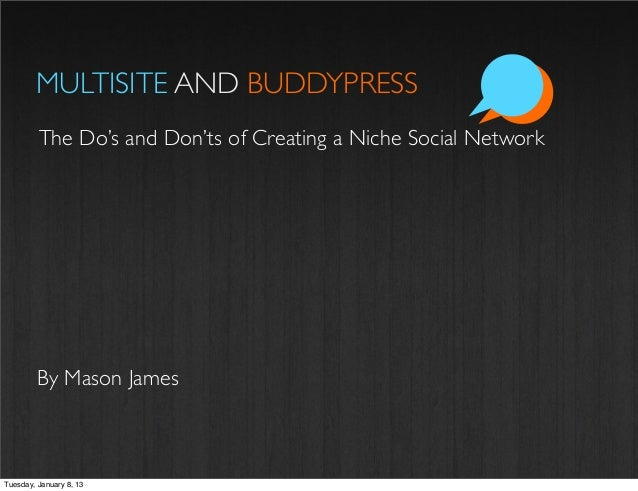 MULTISITE AND BUDDYPRESS         The Do's and Don'ts of Creating a Niche Social Network         By Mason JamesTuesday, Jan...