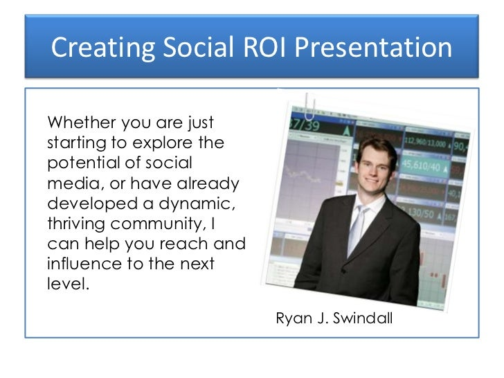 Creating Social ROI Presentation<br />Ryan J. Swindall<br />Whether you are just starting to explore the potential of soci...