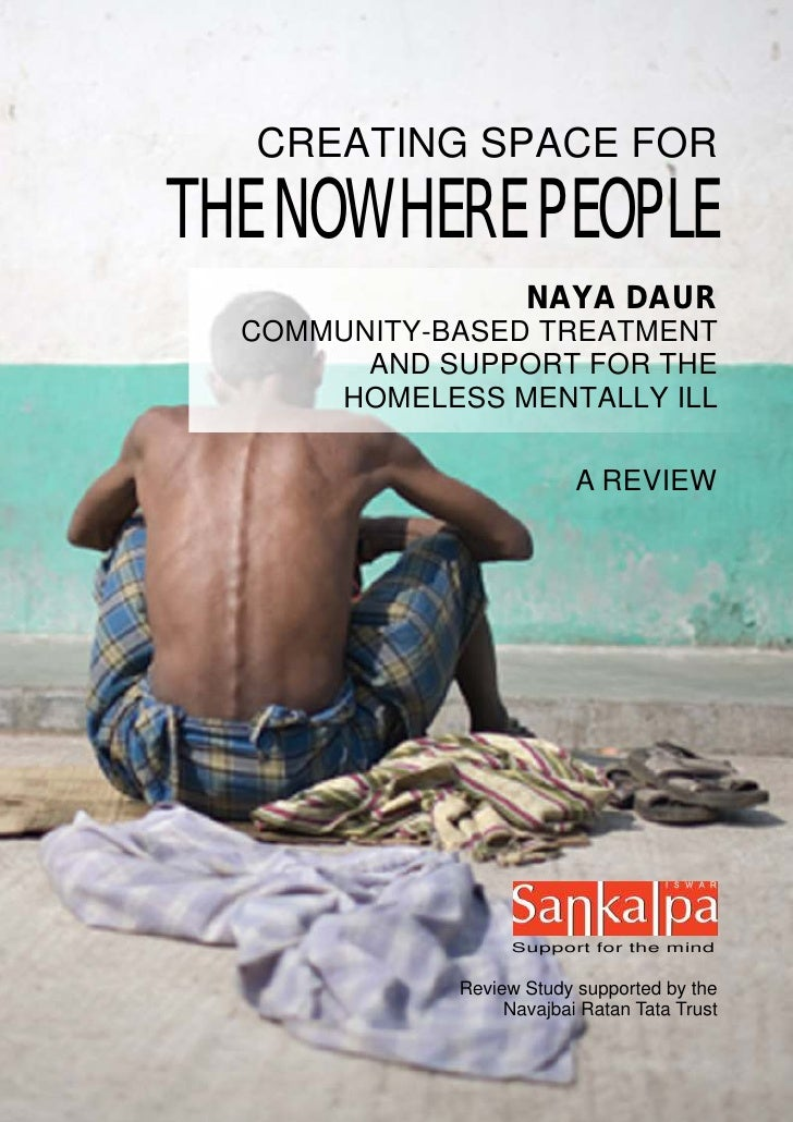 CREATING SPACE FORTHE NOWHERE PEOPLE                    NAYA DAUR  COMMUNITY-BASED TREATMENT        AND SUPPORT FOR THE   ...