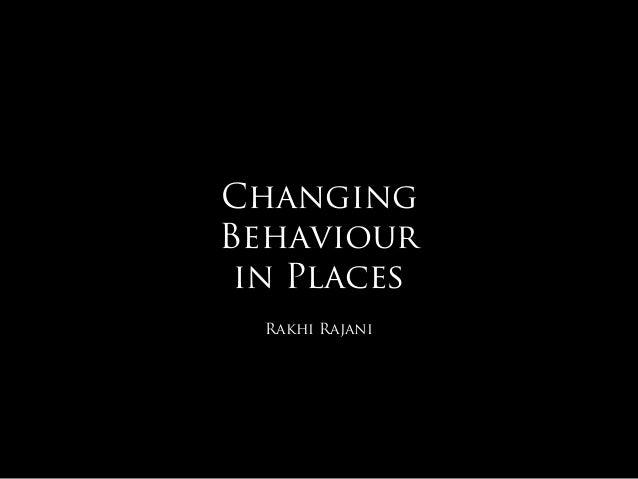 ChangingBehaviour in Places  Rakhi Rajani