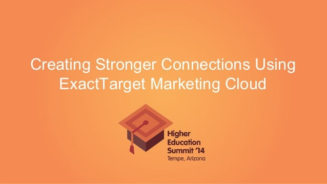 Creating stronger connections using exact target marketing cloud