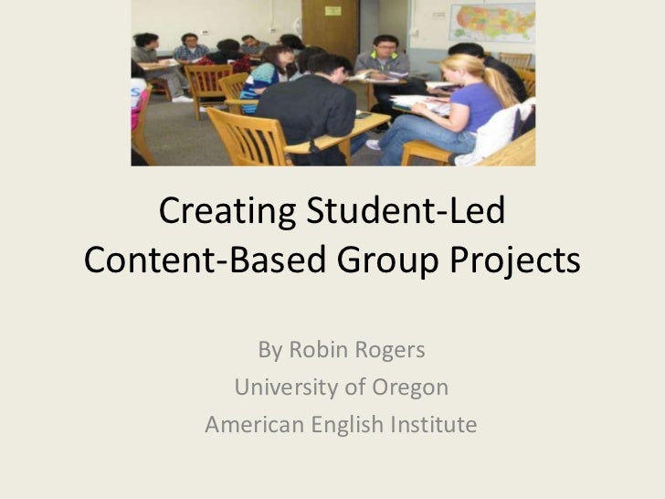 Creating Student-LedContent-Based Group Projects<br />By Robin Rogers<br />University of Oregon<br />American English Inst...