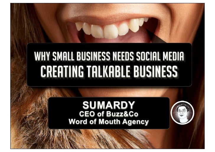 WHY SMALL BUSINESS NEEDS SOCIAL MEDIA CREATING TALKABLE BUSINESS           SUMARDY          CEO of Buzz&Co        Word of ...
