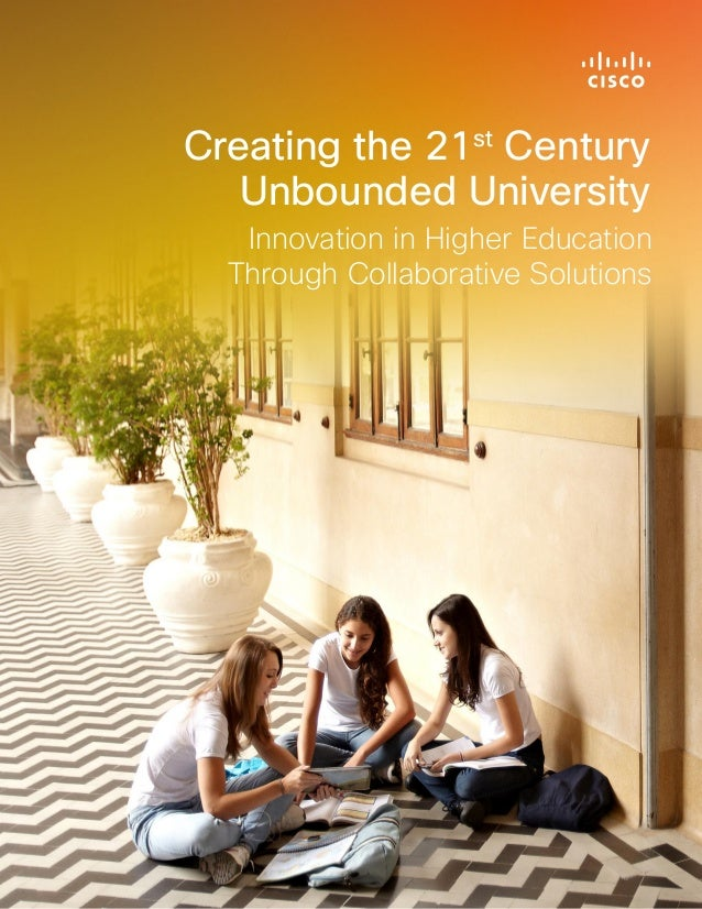 White Paper Creating the 21st Century Unbounded University Innovation in Higher Education Through Collaborative Solutions