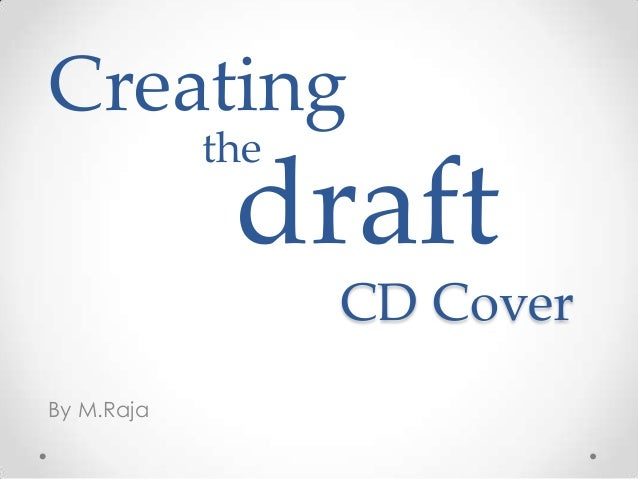Creating the  draft CD Cover  By M.Raja