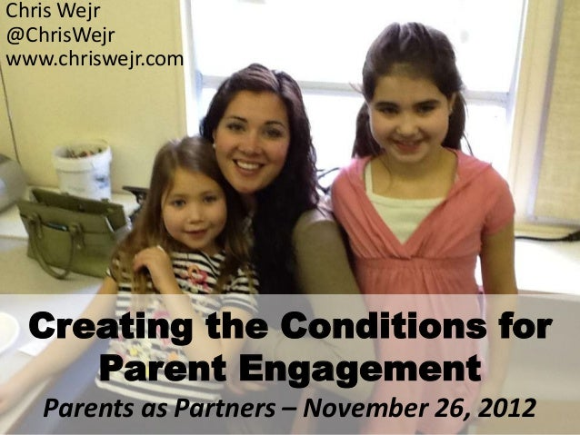 Chris Wejr@ChrisWejrwww.chriswejr.com  Creating the Conditions for     Parent Engagement   Parents as Partners – November ...