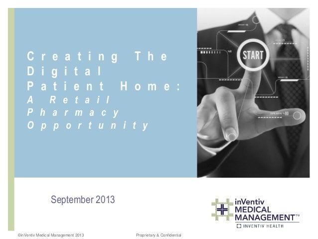 ©inVentiv Medical Management 2013 Proprietary & Confidential C r e a t i n g T h e D i g i t a l P a t i e n t H o m e : A...