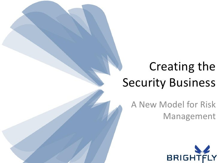 Creating the Security Business  A New Model for Risk        Management