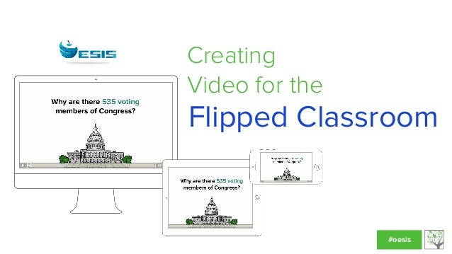 Creating Video for the  Flipped Classroom  #oesis