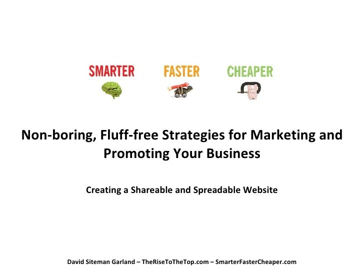 Non-boring, Fluff-free Strategies for Marketing and Promoting Your Business Creating a Shareable and Spreadable Website Da...
